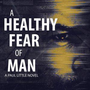 A Healthy Fear of Man by Aaron Philip Clark
