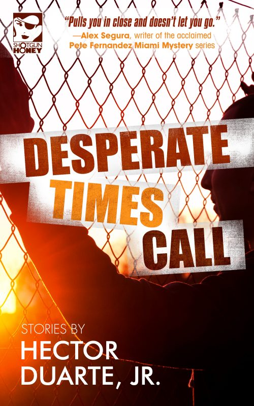 Desperate Times Call by Hector Duarte, Jr.