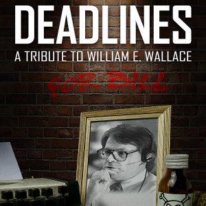 Deadline: A Tribute to William E. Wallace