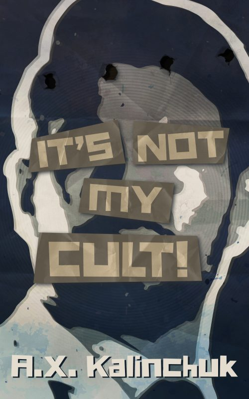 It's Not My Cult by A.X. Kalinchuk