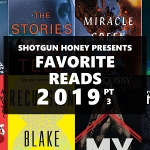 Shotgun Honey Presents Favorite Reads of 2019 (Part Three)